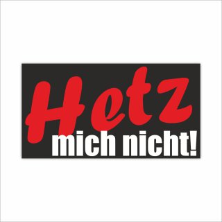 1 Sticker Hetz mich nicht I kfz_191 I 17 x 9 cm